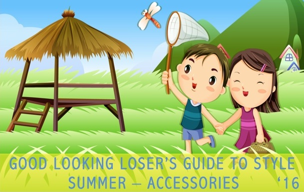 Good Looking Loser's Summer 2016 Guide to Style (Accessories & More)