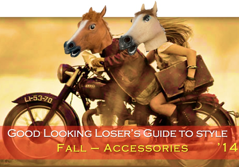 Good Looking Loser's Fall 2014 Guide to Style (Accessories)