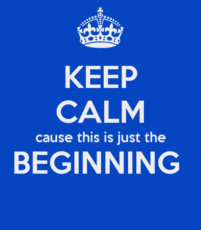 keep-calm-cause-this-is-just-the-beginning