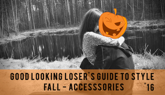 Good Looking Loser's Fall 2016 Guide to Style (Accessories & More)