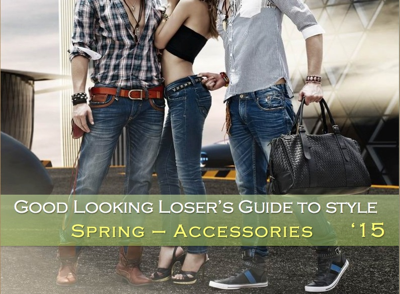 Good Looking Loser's Spring 2015 Guide to Style (Accessories & More)