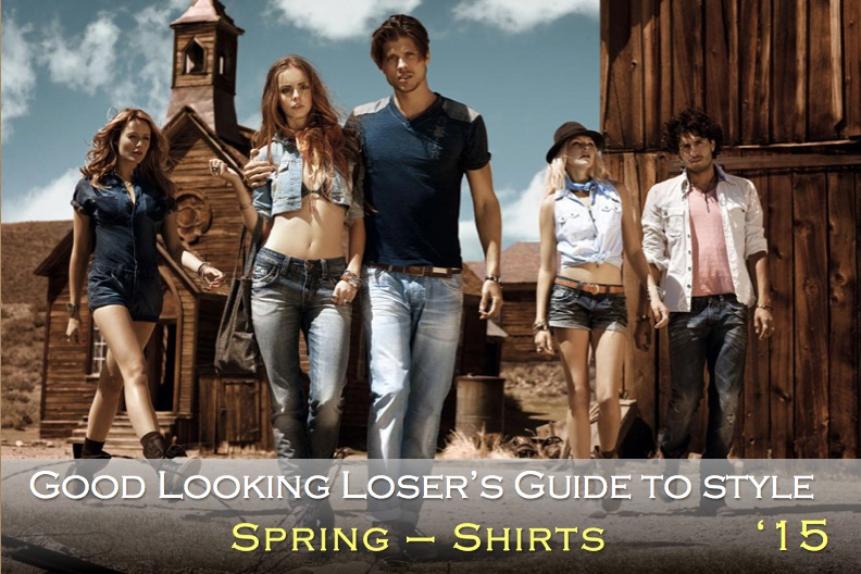 Good Looking Loser's Spring 2015 Guide to Style (Shirts)