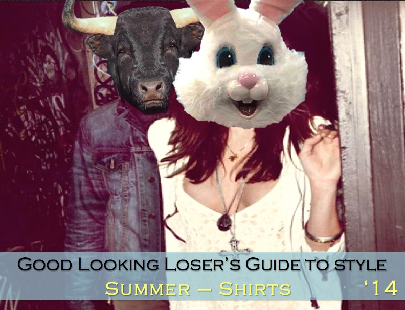 Good Looking Loser's Summer 2014 Guide to Style (Shirts)