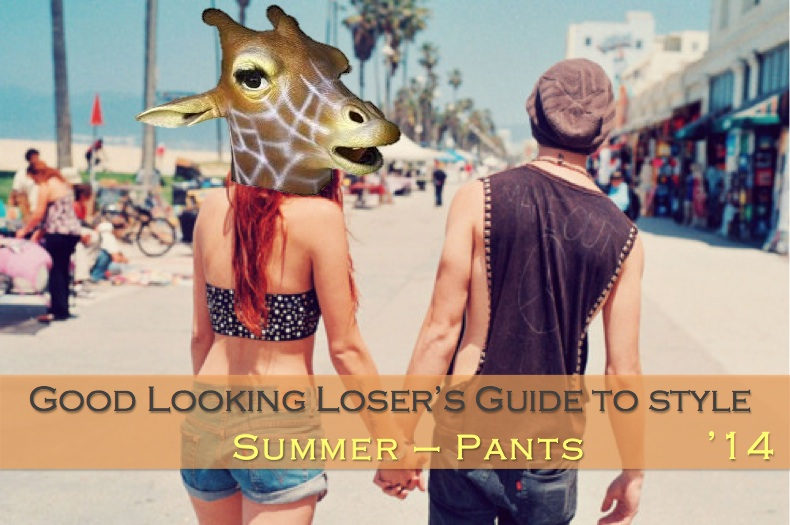 Good Looking Loser's Summer 2014 Guide to Style (Pants)