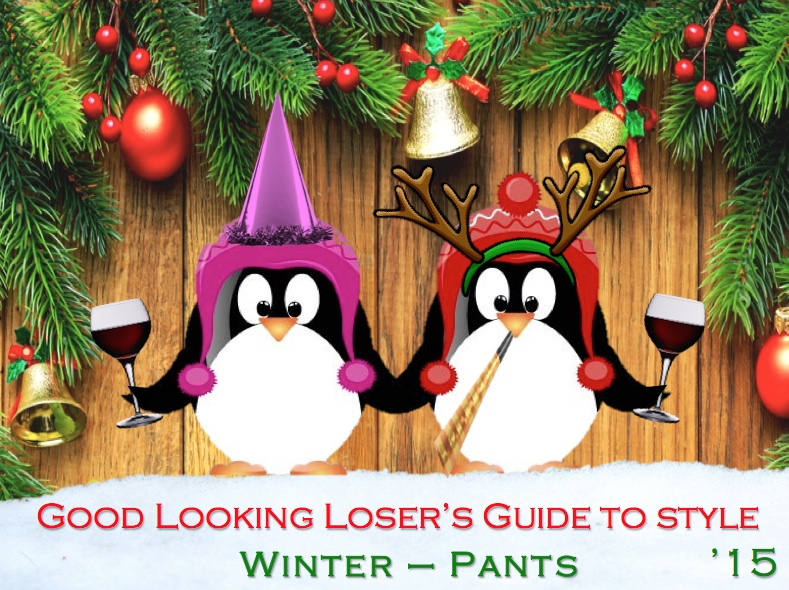 Good Looking Loser's Winter 2015 Guide to Style (Pants)