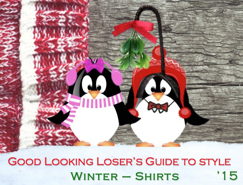 Good Looking Loser's Winter 2015 Guide to Style (Shirts)
