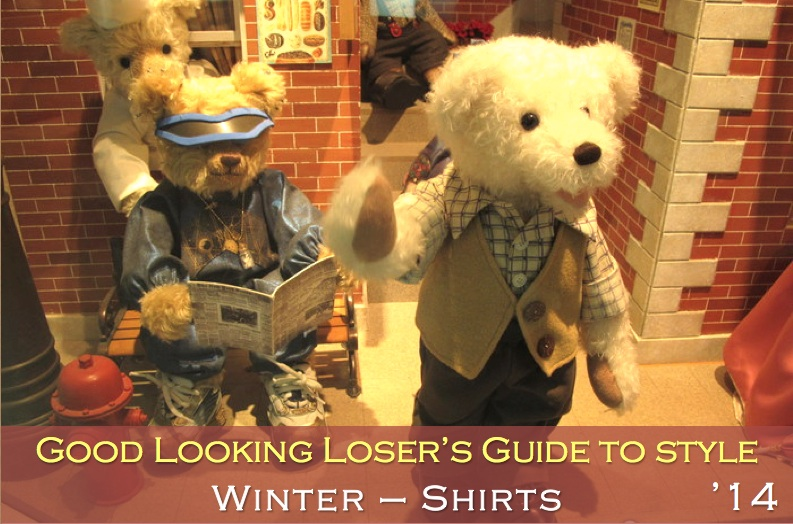 Good Looking Loser's Winter 2014 Guide to Style (Shirts)