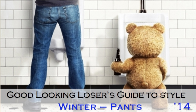 Good Looking Loser's Winter 2014 Guide to Style (Pants)