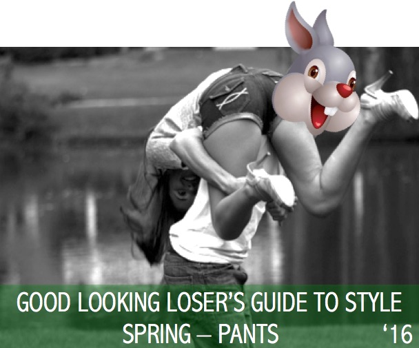 Good Looking Loser's Spring 2016 Guide to Style (Pants)