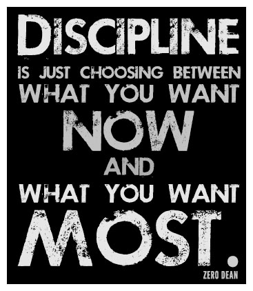 discipline-is-just-choosing-between-what-you-want-now-and-what-you-want-most
