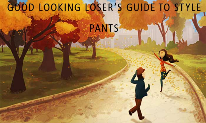 Good Looking Loser's Fall 2017 Guide to Style (Pants)